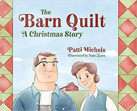 The Barn Quilt, A Christmas Story, by Patti Michaels, illustrated by Nate Myers.
